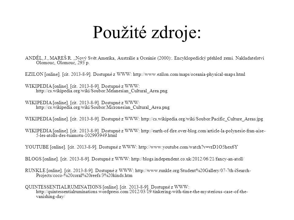 """Použité zdroje: ANDĚL, J., MAREŠ R. """"Nový Svět Amerika, Austrálie a Oceánie (2000):. Encyklopedický přehled zemí. Nakladatelství Olomouc, Olomouc, 293"""