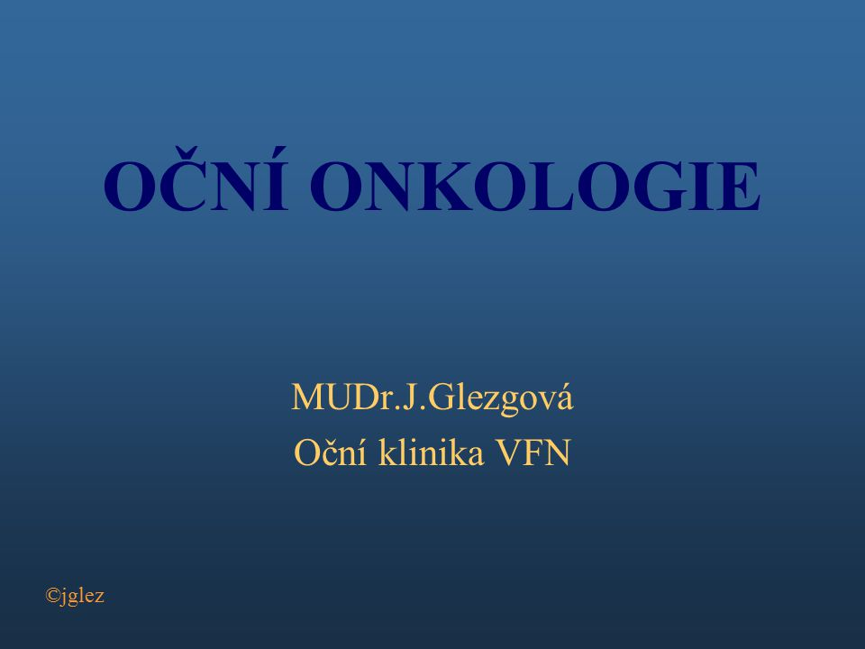 OČNÍ ONKOLOGIE MUDr.J.Glezgová Oční klinika VFN ©jglez
