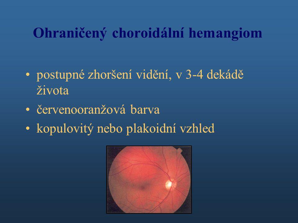 Ohraničený choroidální hemangiom postupné zhoršení vidění, v 3-4 dekádě života červenooranžová barva kopulovitý nebo plakoidní vzhled