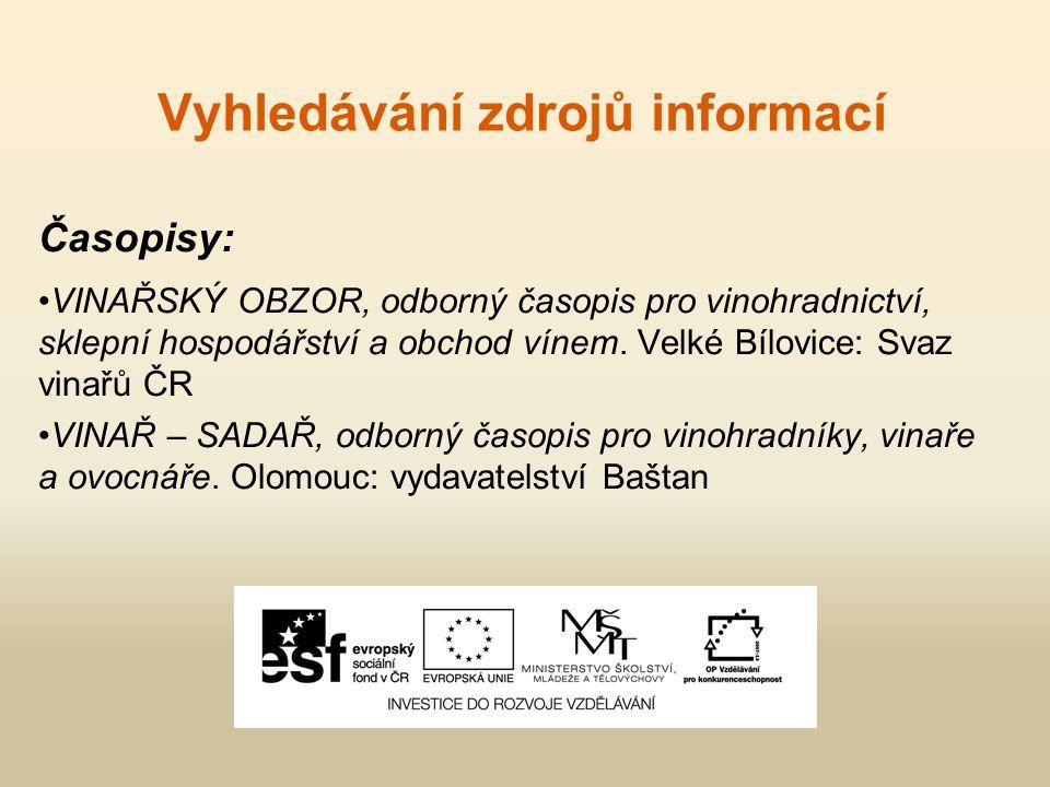 Vyhledávání zdrojů informací Časopisy: VINAŘSKÝ OBZOR, odborný časopis pro vinohradnictví, sklepní hospodářství a obchod vínem. Velké Bílovice: Svaz v