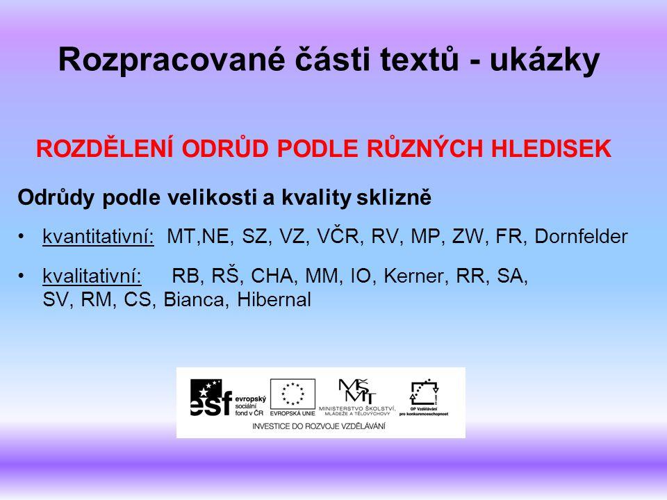 Rozpracované části textů - ukázky Odrůdy podle velikosti a kvality sklizně kvantitativní: MT,NE, SZ, VZ, VČR, RV, MP, ZW, FR, Dornfelder kvalitativní: