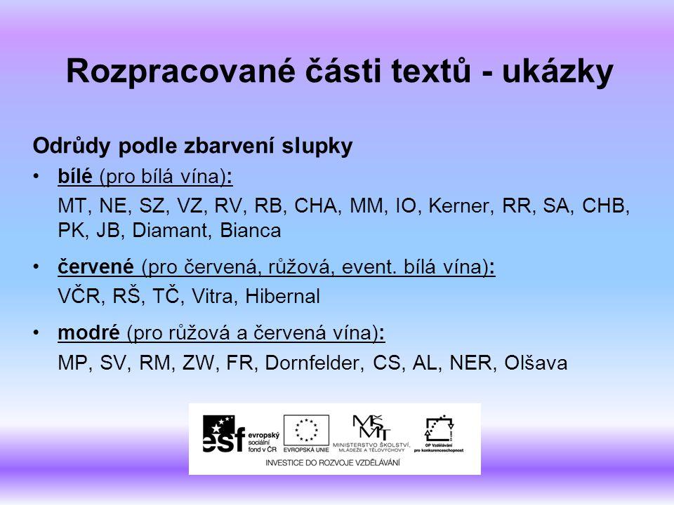 Rozpracované části textů - ukázky Odrůdy podle zbarvení slupky bílé (pro bílá vína): MT, NE, SZ, VZ, RV, RB, CHA, MM, IO, Kerner, RR, SA, CHB, PK, JB,
