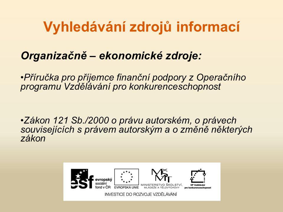 Vyhledávání zdrojů informací Organizačně – ekonomické zdroje: Příručka pro příjemce finanční podpory z Operačního programu Vzdělávání pro konkurencesc