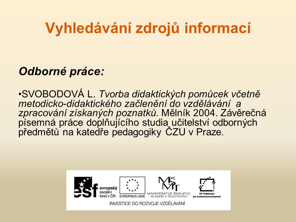 Vyhledávání zdrojů informací Odborné práce: SVOBODOVÁ L. Tvorba didaktických pomůcek včetně metodicko-didaktického začlenění do vzdělávání a zpracován
