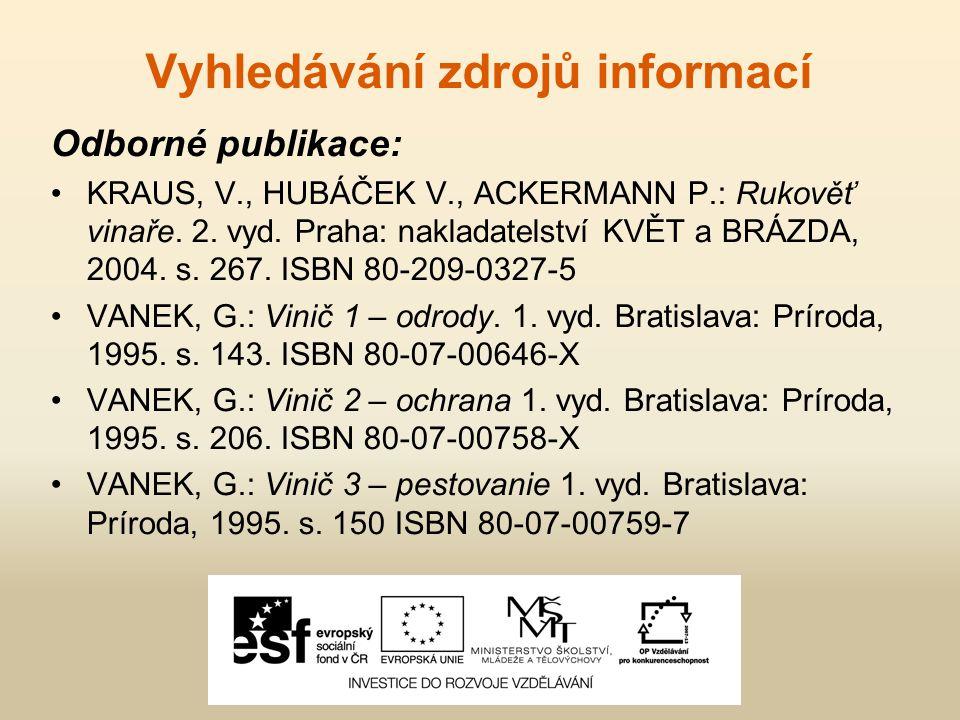 Vyhledávání zdrojů informací Odborné publikace: KRAUS, V., HUBÁČEK V., ACKERMANN P.: Rukověť vinaře. 2. vyd. Praha: nakladatelství KVĚT a BRÁZDA, 2004