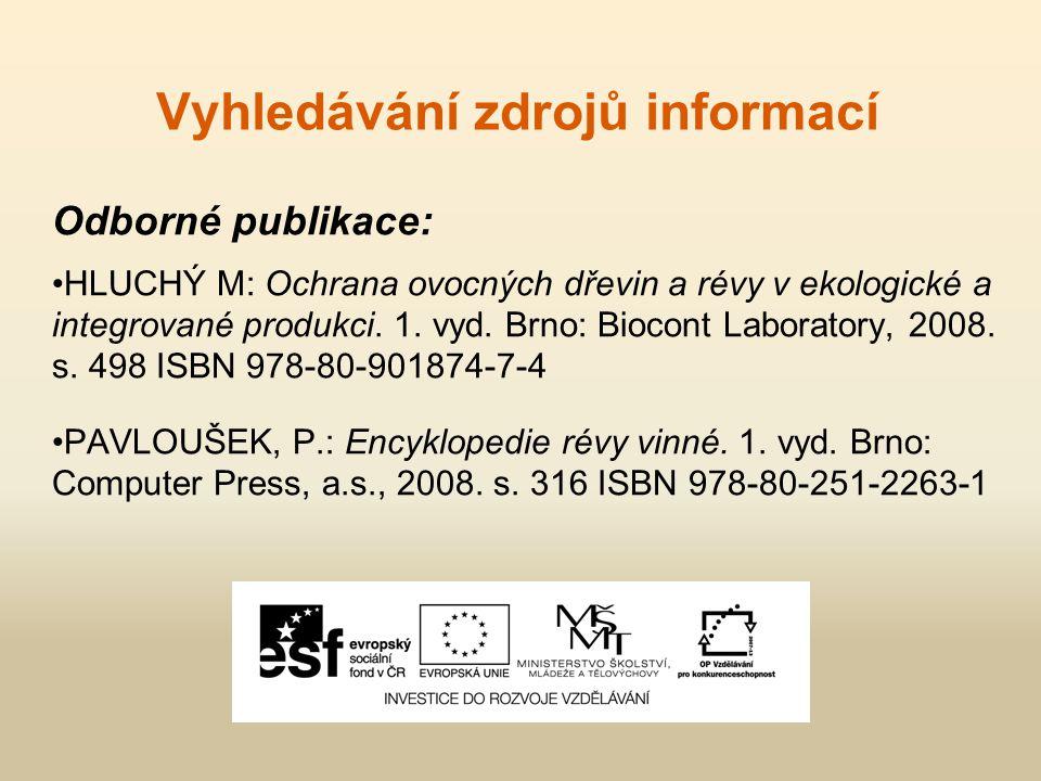 Vyhledávání zdrojů informací Odborné publikace: HLUCHÝ M: Ochrana ovocných dřevin a révy v ekologické a integrované produkci. 1. vyd. Brno: Biocont La
