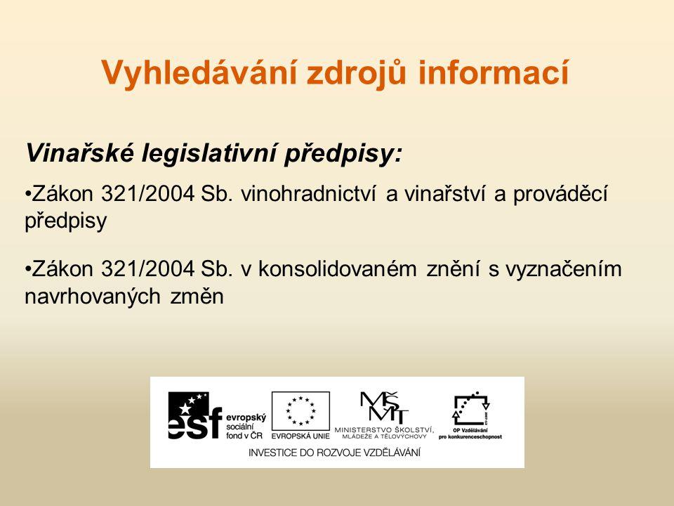 Vyhledávání zdrojů informací Vinařské legislativní předpisy: Zákon 321/2004 Sb. vinohradnictví a vinařství a prováděcí předpisy Zákon 321/2004 Sb. v k