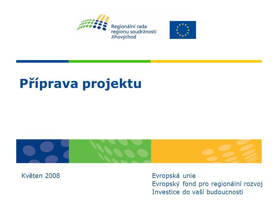 Příprava projektu Květen 2008 Evropská unie Evropský fond pro regionální rozvoj Investice do vaší budoucnosti