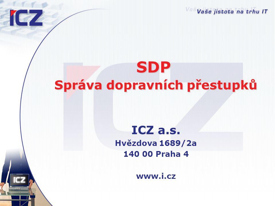 SDP Správa dopravních přestupků ICZ a.s. Hvězdova 1689/2a 140 00 Praha 4 www.i.cz