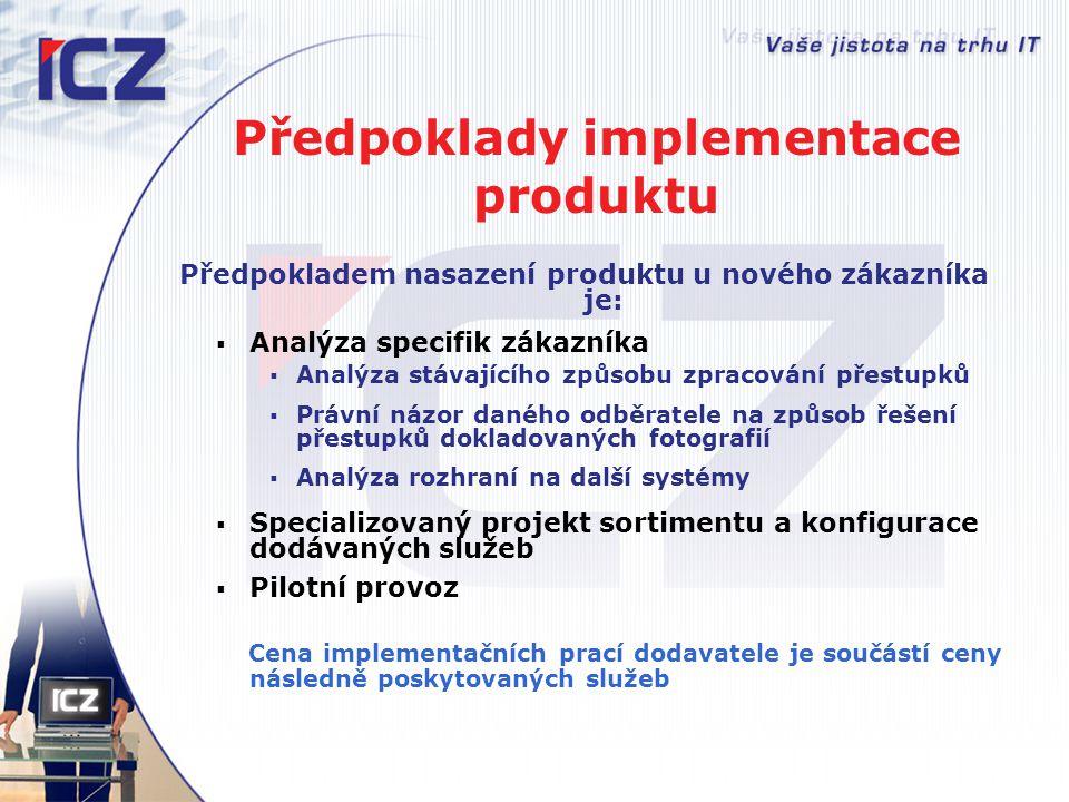 Předpoklady implementace produktu Předpokladem nasazení produktu u nového zákazníka je:  Analýza specifik zákazníka  Analýza stávajícího způsobu zpr