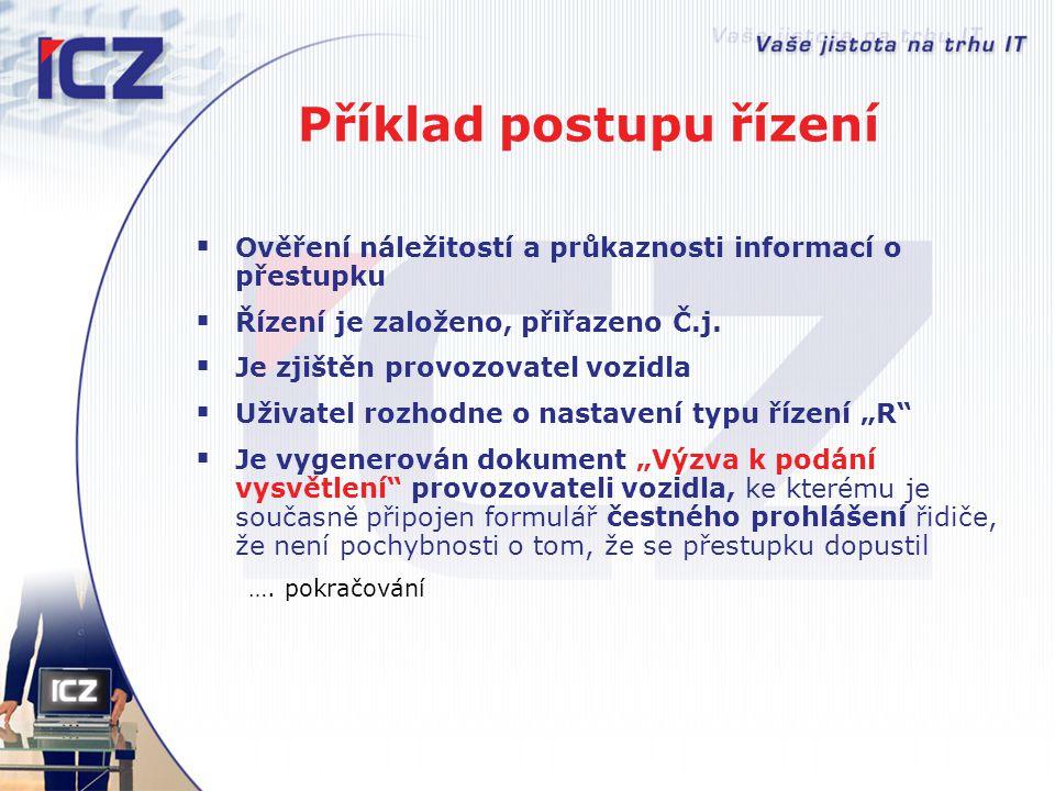 Příklad postupu řízení  Ověření náležitostí a průkaznosti informací o přestupku  Řízení je založeno, přiřazeno Č.j.  Je zjištěn provozovatel vozidl