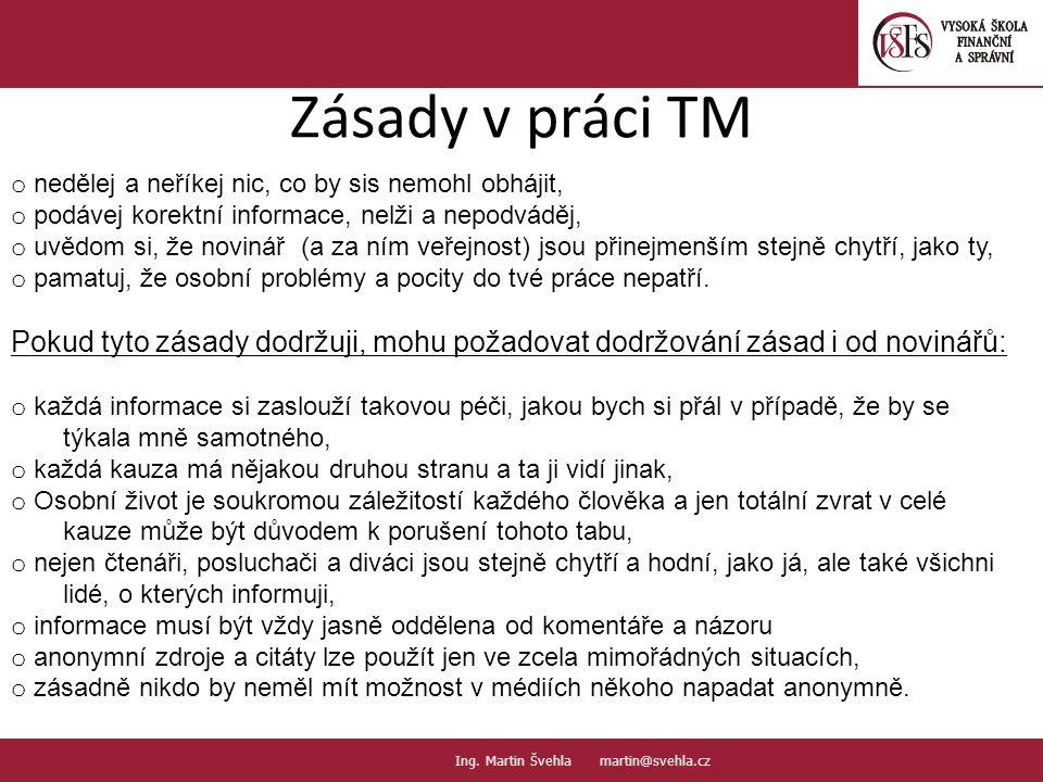 Zásady v práci TM 6.6. PaedDr.Emil Hanousek,CSc., 14002@mail.vsfs.cz :: Ing. Martin Švehla martin@svehla.cz o nedělej a neříkej nic, co by sis nemohl