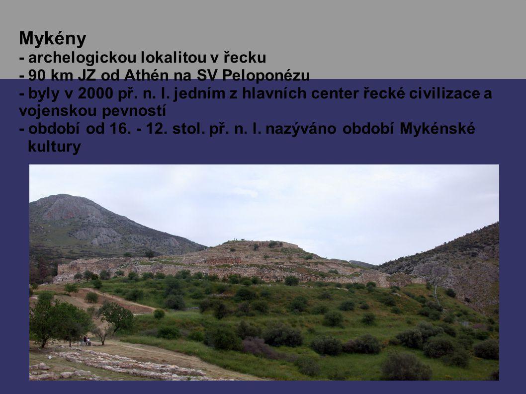 Mykény - archelogickou lokalitou v řecku - 90 km JZ od Athén na SV Peloponézu - byly v 2000 př. n. l. jedním z hlavních center řecké civilizace a voje