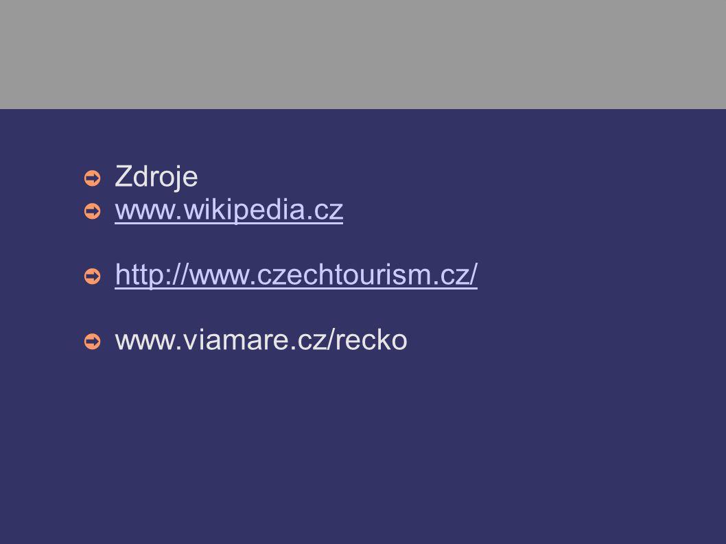 ➲ Zdroje ➲ www.wikipedia.cz www.wikipedia.cz ➲ http://www.czechtourism.cz/ http://www.czechtourism.cz/ ➲ www.viamare.cz/recko
