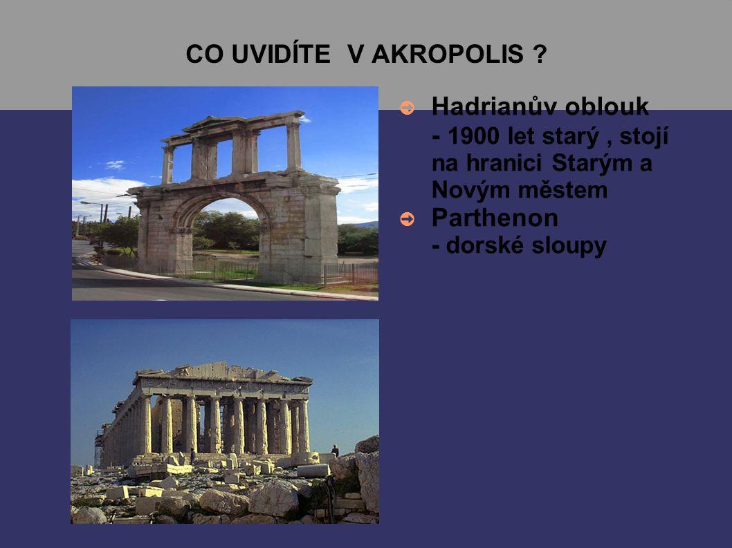 CO UVIDÍTE V AKROPOLIS ? ➲ Hadrianův oblouk - 1900 let starý, stojí na hranici Starým a Novým městem ➲ Parthenon - dorské sloupy