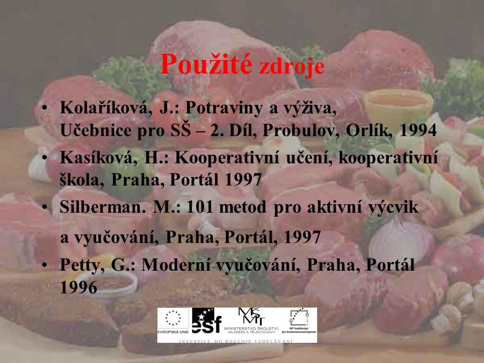 Použité zdroje Kolaříková, J.: Potraviny a výživa, Učebnice pro SŠ – 2. Díl, Probulov, Orlík, 1994 Kasíková, H.: Kooperativní učení, kooperativní škol