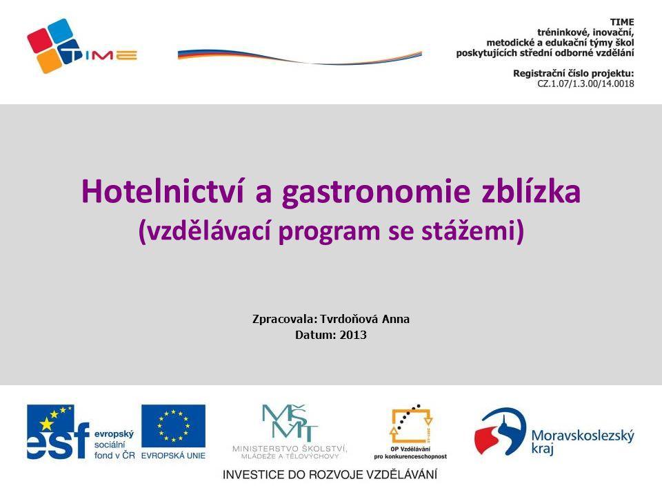 Hotelnictví a gastronomie zblízka (vzdělávací program se stážemi) Zpracovala: Tvrdoňová Anna Datum: 2013