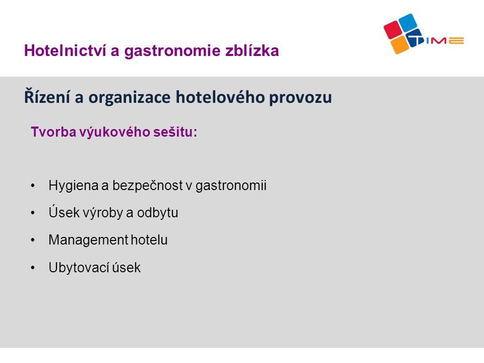 Řízení a organizace hotelového provozu Tvorba výukového sešitu: Hygiena a bezpečnost v gastronomii Úsek výroby a odbytu Management hotelu Ubytovací ús