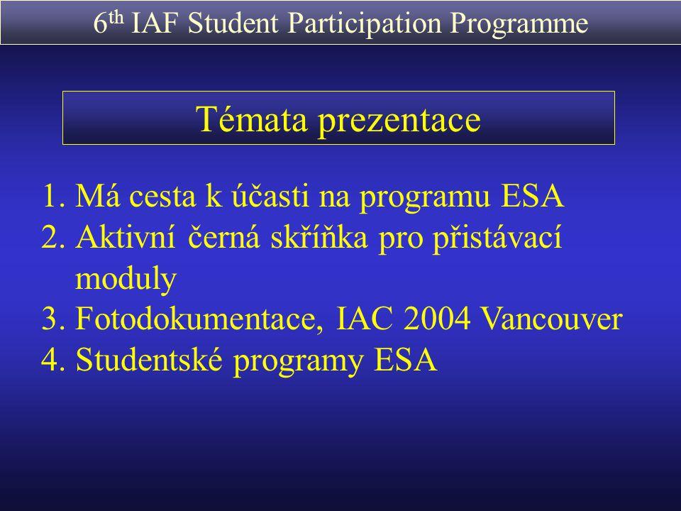 6 th IAF Student Participation Programme Student Parabolic Flight Campaign http://www.estec.esa.nl/outreach/parabolic/ Předpoklady k účasti: Věk: 18 – 27 - Vytvoření skupiny 4 studentů na univerzitě, která se nachází v jednom ze členských států ESA - Návrh pokusu, který je možné zrealizovat ve 20ti sekundách stavu beztíže - Najít profesora, který bude pokus podporovat (konzultant) - Držet se pravidel pro experimenty