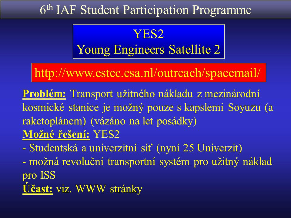 6 th IAF Student Participation Programme YES2 Young Engineers Satellite 2 http://www.estec.esa.nl/outreach/spacemail/ Problém: Transport užitného nákl