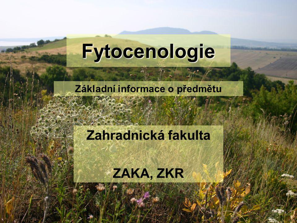 Fytocenologie Zahradnická fakulta ZAKA, ZKR Základní informace o předmětu
