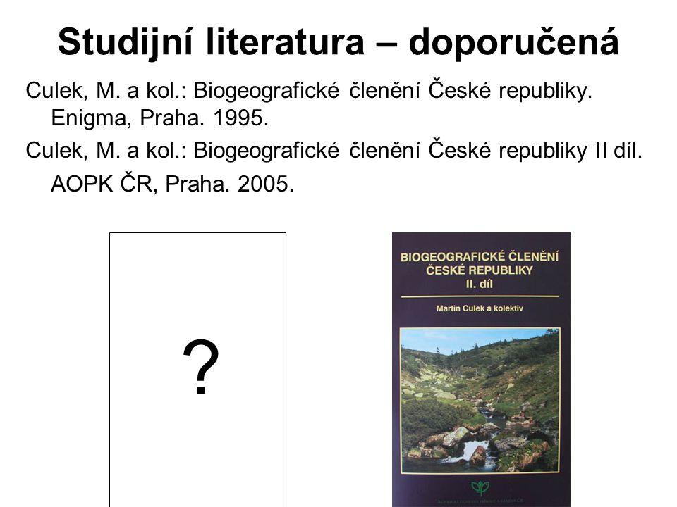 Studijní literatura – doporučená Culek, M.a kol.: Biogeografické členění České republiky.