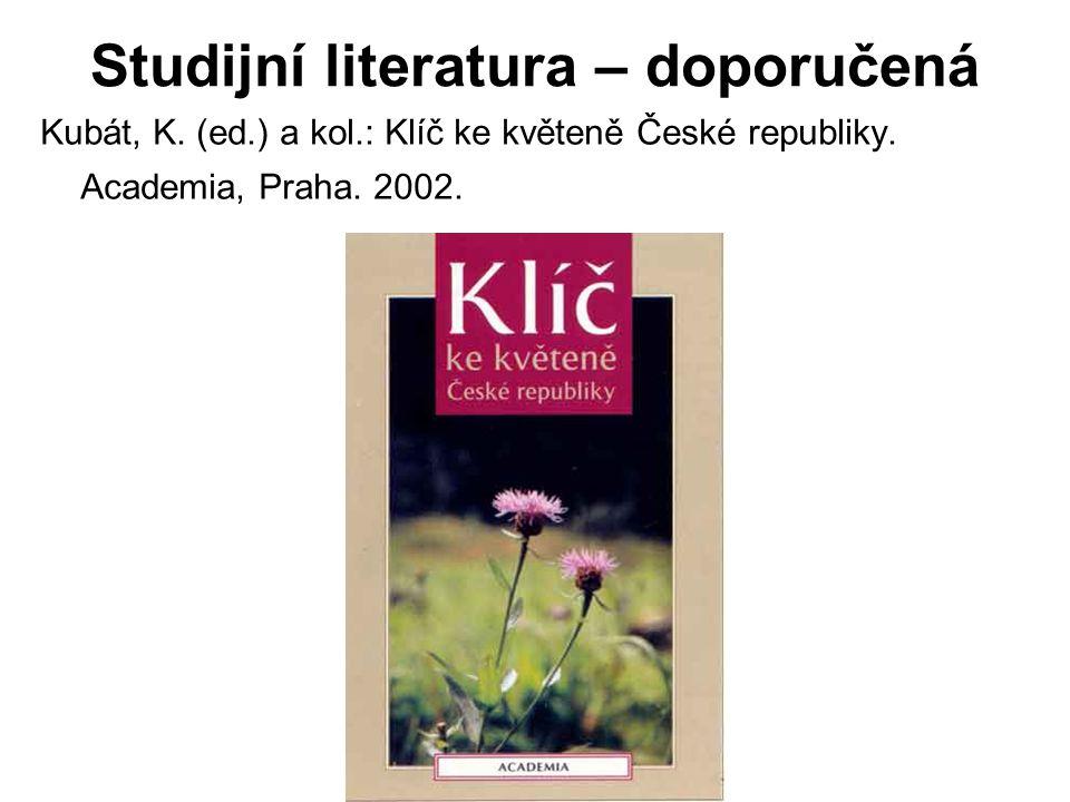 Studijní literatura – doporučená Kubát, K.(ed.) a kol.: Klíč ke květeně České republiky.