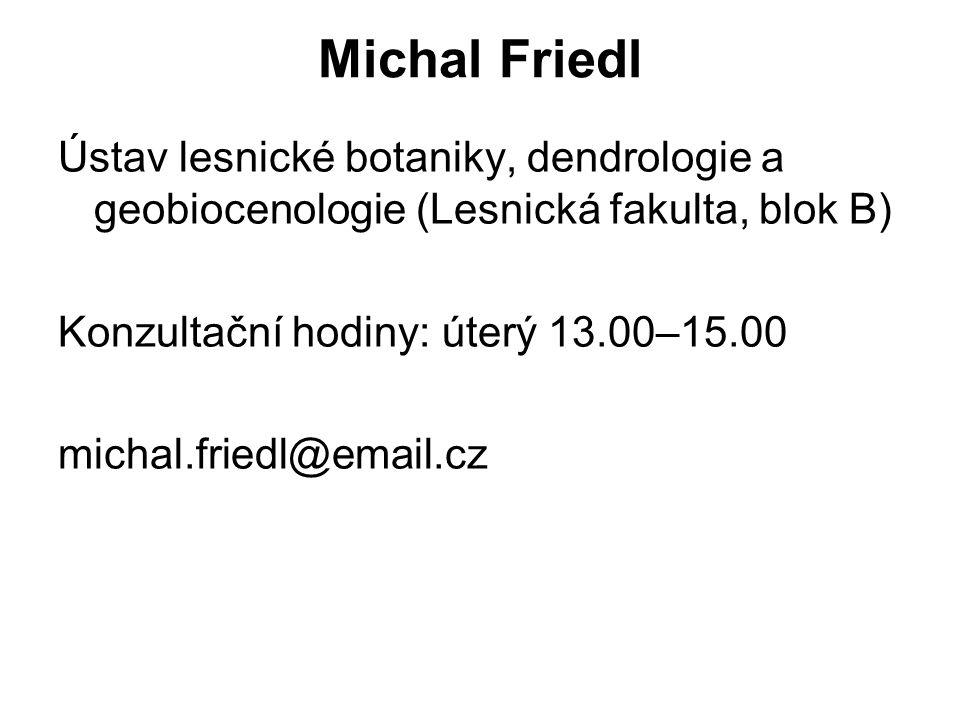 Michal Friedl Ústav lesnické botaniky, dendrologie a geobiocenologie (Lesnická fakulta, blok B) Konzultační hodiny: úterý 13.00–15.00 michal.friedl@email.cz
