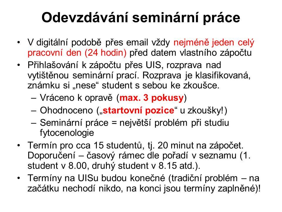 Odevzdávání seminární práce V digitální podobě přes email vždy nejméně jeden celý pracovní den (24 hodin) před datem vlastního zápočtu Přihlašování k zápočtu přes UIS, rozprava nad vytištěnou seminární prací.