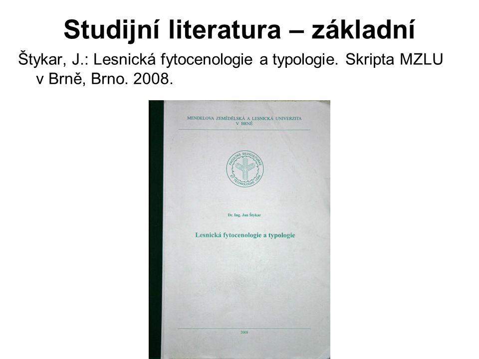 Studijní literatura – základní Štykar, J.: Lesnická fytocenologie a typologie.