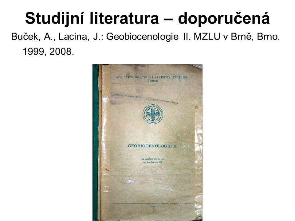 Studijní literatura – doporučená Buček, A., Lacina, J.: Geobiocenologie II.