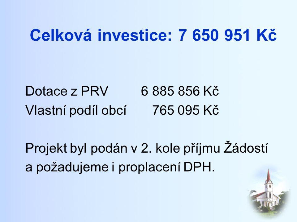 Celková investice: 7 650 951 Kč Dotace z PRV 6 885 856 Kč Vlastní podíl obcí 765 095 Kč Projekt byl podán v 2.