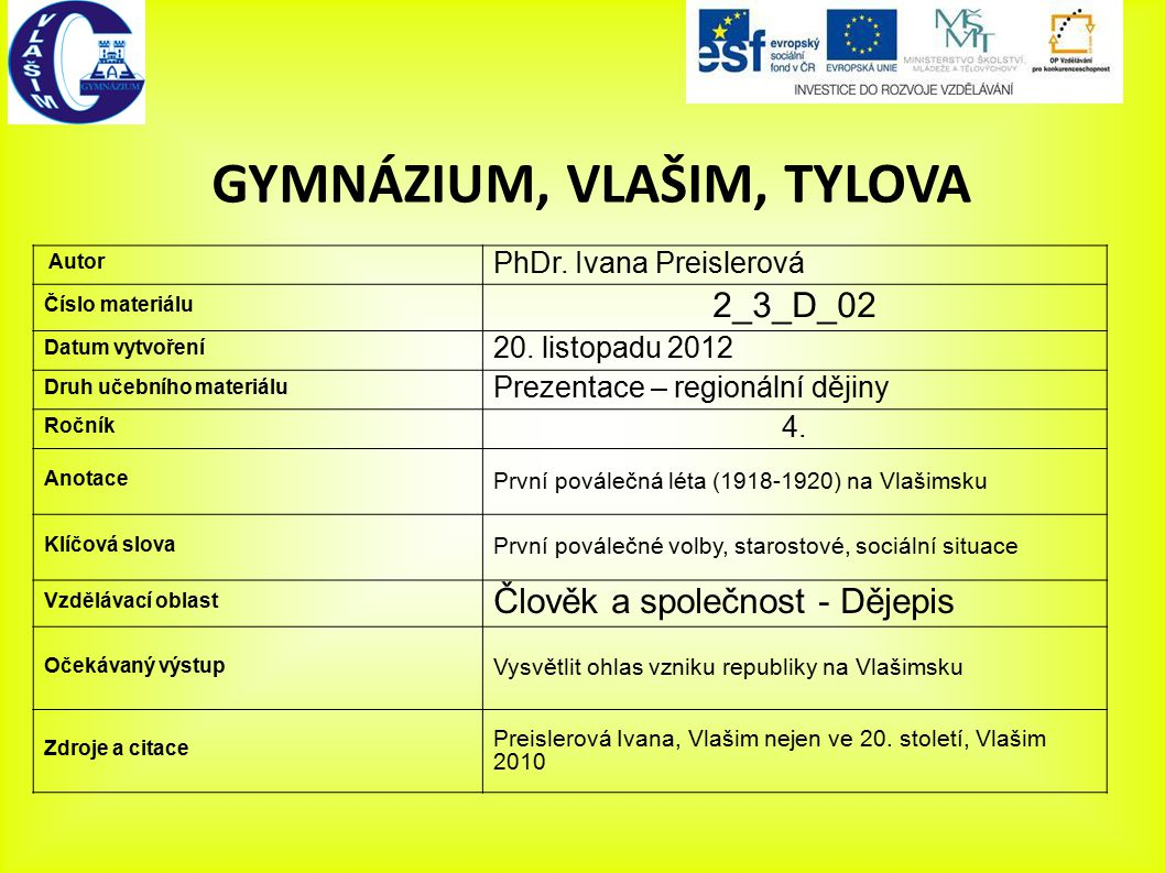 GYMNÁZIUM, VLAŠIM, TYLOVA Autor PhDr. Ivana Preislerová Číslo materiálu 2_3_D_02 Datum vytvoření 20. listopadu 2012 Druh učebního materiálu Prezentace