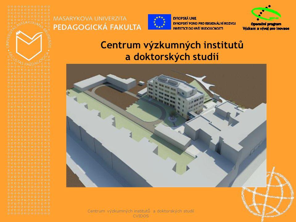 Centrum výzkumných institutů a doktorských studií CVIDOS Centrum výzkumných institutů a doktorských studií