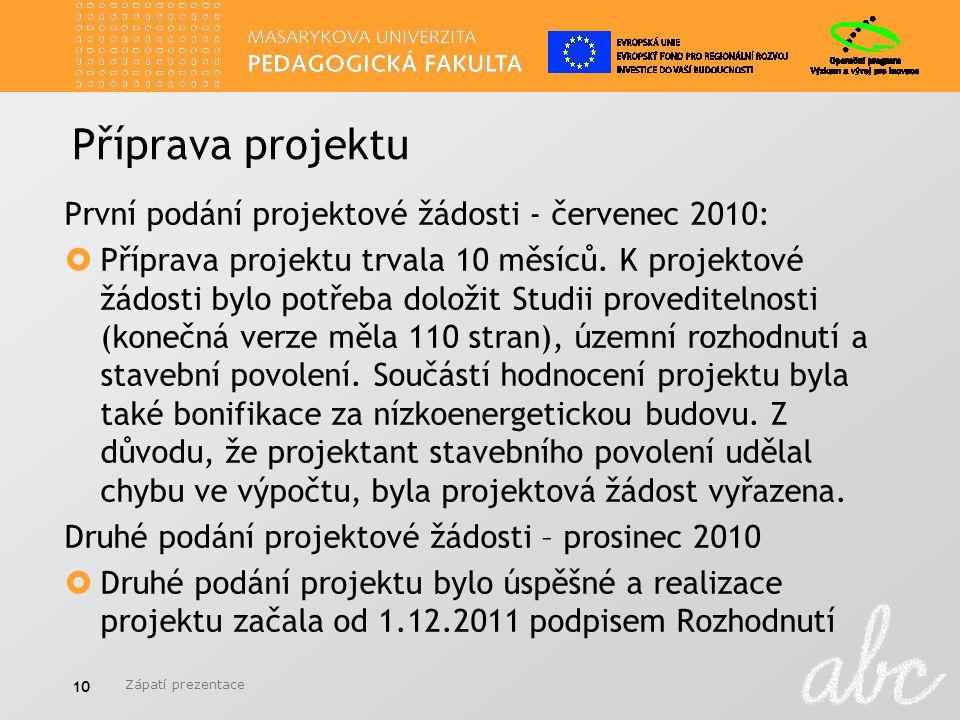 Příprava projektu První podání projektové žádosti - červenec 2010:  Příprava projektu trvala 10 měsíců.
