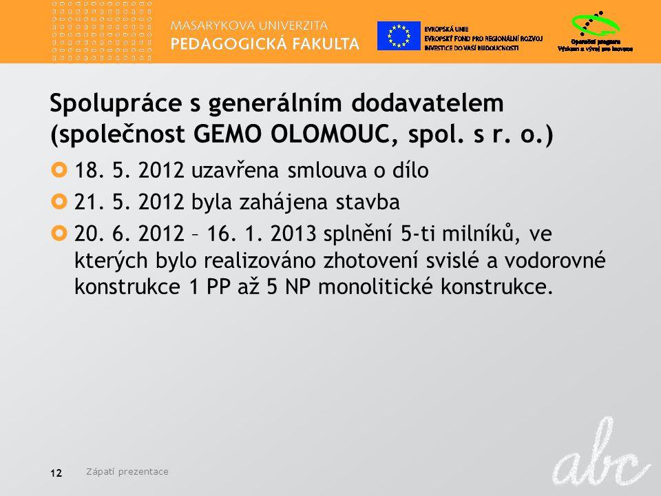 Spolupráce s generálním dodavatelem (společnost GEMO OLOMOUC, spol. s r. o.)  18. 5. 2012 uzavřena smlouva o dílo  21. 5. 2012 byla zahájena stavba