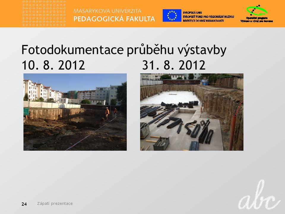 Fotodokumentace průběhu výstavby 10. 8. 2012 31. 8. 2012 Zápatí prezentace 24