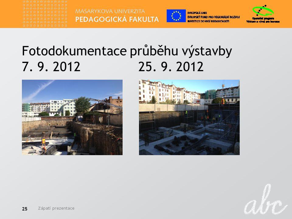 Fotodokumentace průběhu výstavby 7. 9. 2012 25. 9. 2012 Zápatí prezentace 25