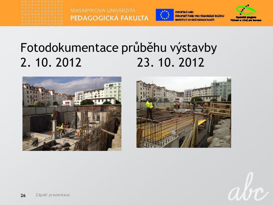 Fotodokumentace průběhu výstavby 2. 10. 2012 23. 10. 2012 Zápatí prezentace 26