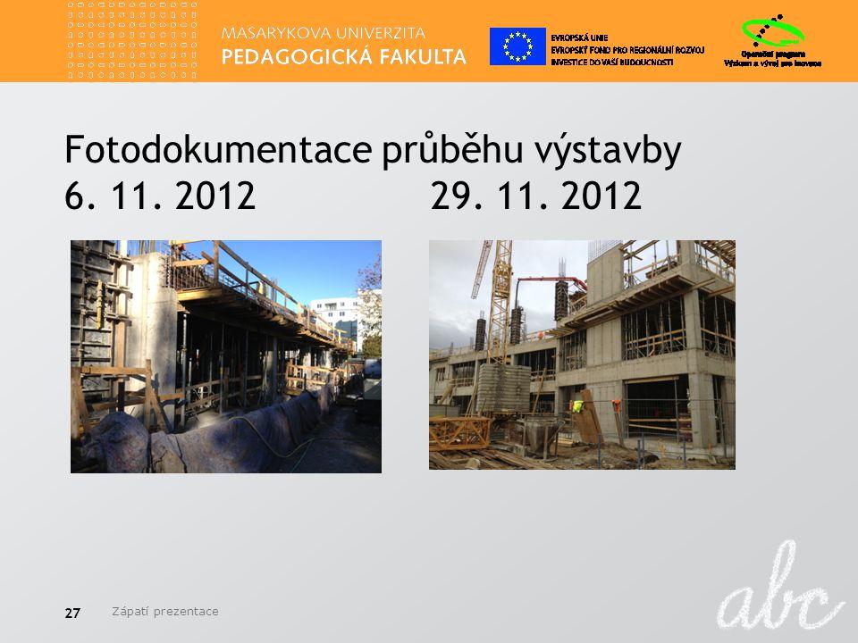 Fotodokumentace průběhu výstavby 6. 11. 2012 29. 11. 2012 Zápatí prezentace 27