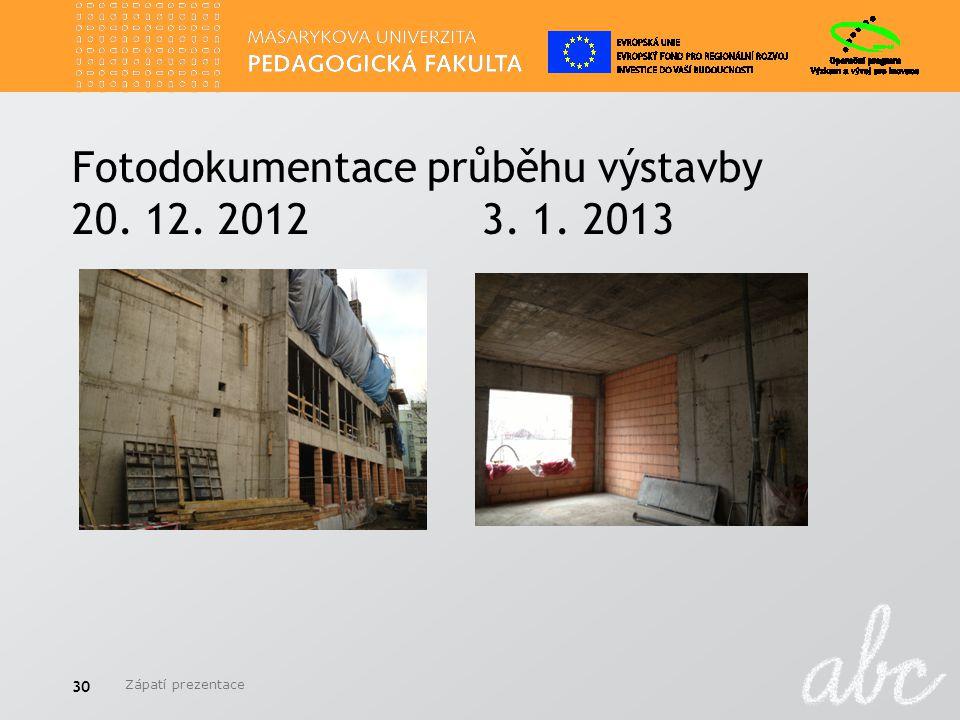 Fotodokumentace průběhu výstavby 20. 12. 2012 3. 1. 2013 Zápatí prezentace 30