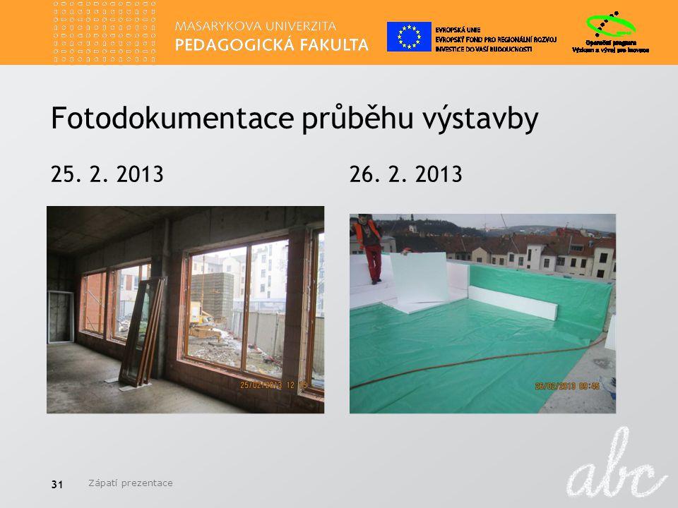 Fotodokumentace průběhu výstavby 25. 2. 2013 26. 2. 2013 Zápatí prezentace 31