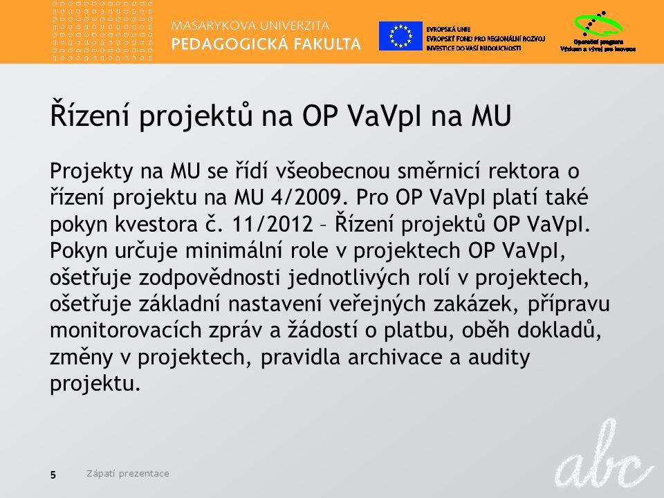 Řízení projektů na OP VaVpI na MU Projekty na MU se řídí všeobecnou směrnicí rektora o řízení projektu na MU 4/2009. Pro OP VaVpI platí také pokyn kve