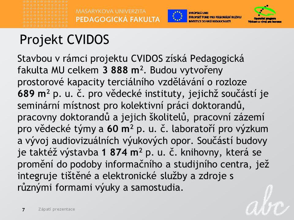 Projekt CVIDOS Stavbou v rámci projektu CVIDOS získá Pedagogická fakulta MU celkem 3 888 m 2. Budou vytvořeny prostorové kapacity terciálního vzdělává