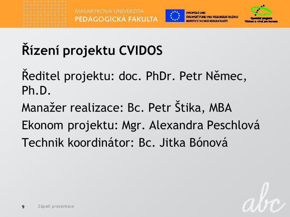 Řízení projektu CVIDOS Ředitel projektu: doc. PhDr. Petr Němec, Ph.D. Manažer realizace: Bc. Petr Štika, MBA Ekonom projektu: Mgr. Alexandra Peschlová