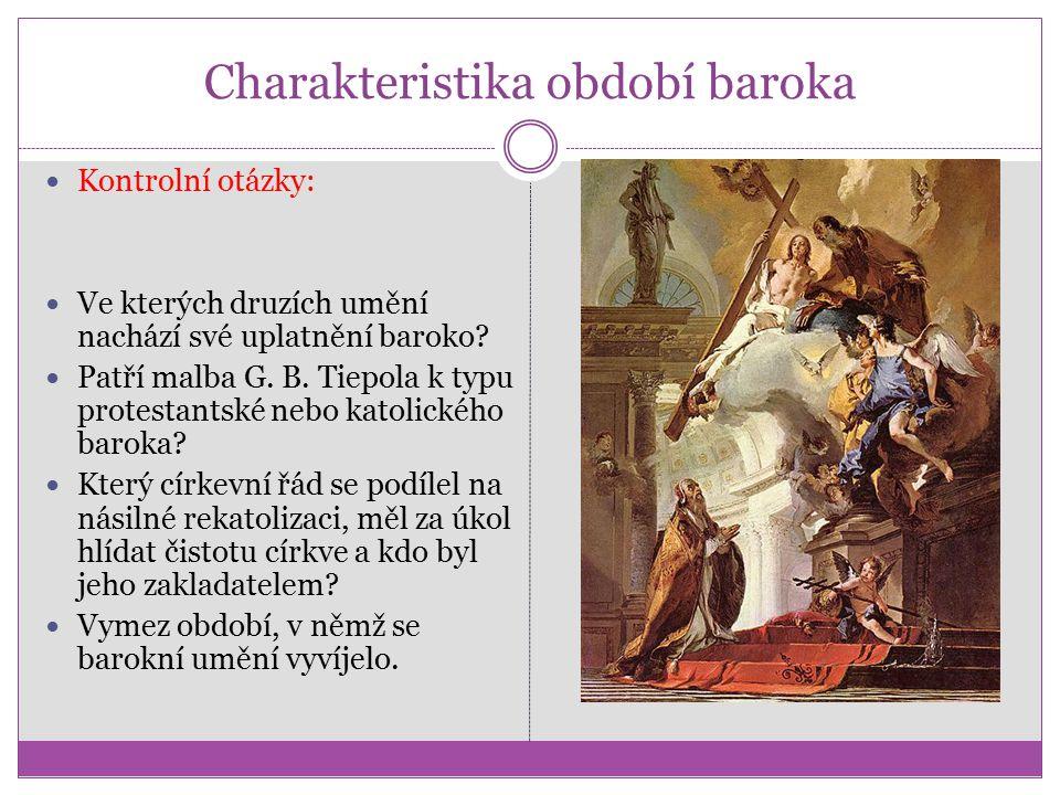 Charakteristika období baroka Kontrolní otázky: Ve kterých druzích umění nachází své uplatnění baroko? Patří malba G. B. Tiepola k typu protestantské