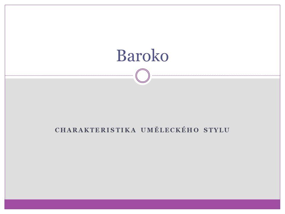 CHARAKTERISTIKA UMĚLECKÉHO STYLU Baroko