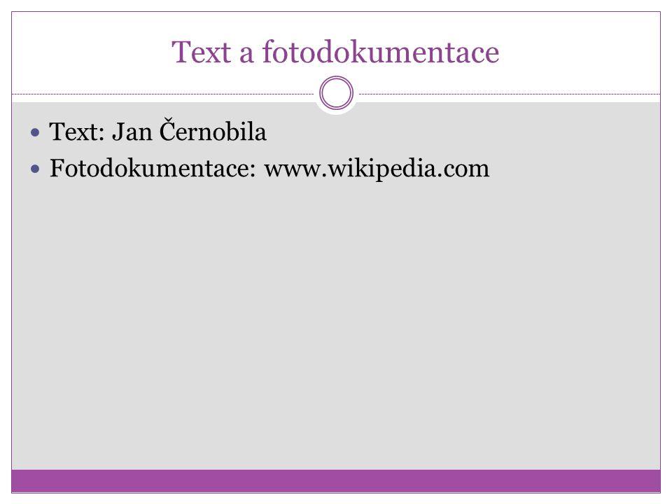 Text a fotodokumentace Text: Jan Černobila Fotodokumentace: www.wikipedia.com