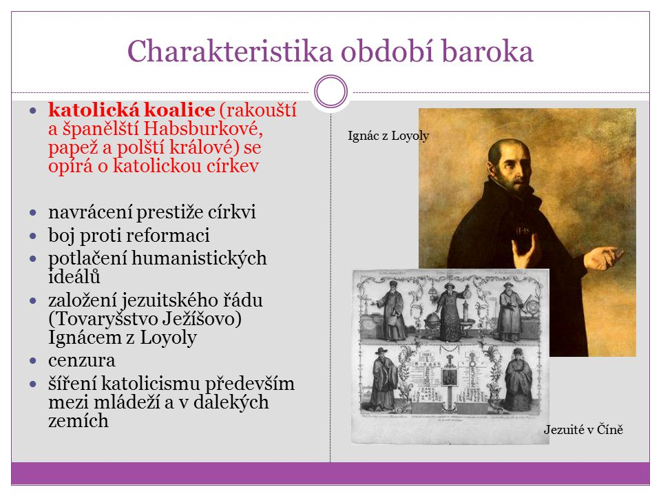 Charakteristika období baroka katolická koalice (rakouští a španělští Habsburkové, papež a polští králové) se opírá o katolickou církev navrácení pres