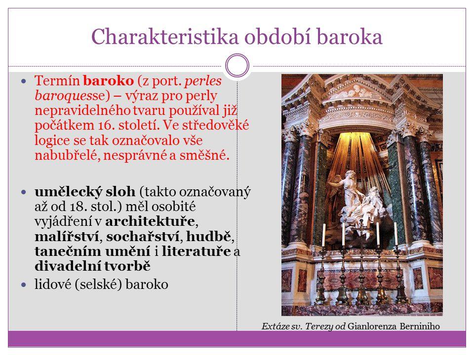 Charakteristika období baroka Termín baroko (z port. perles baroquesse) – výraz pro perly nepravidelného tvaru používal již počátkem 16. století. Ve s